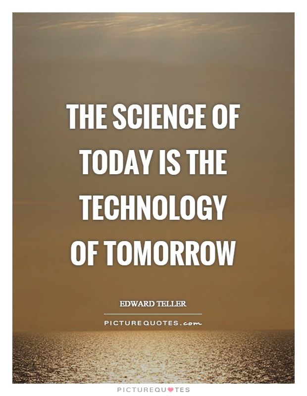 The science of today is the technology of tomorrow Picture Quote #1