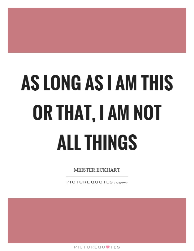 As long as I am this or that, I am not all things Picture Quote #1