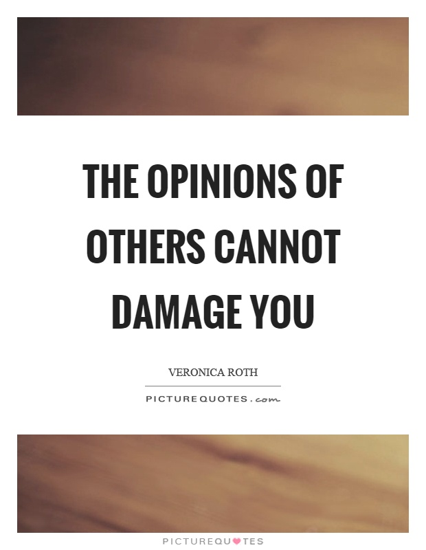 The opinions of others cannot damage you Picture Quote #1
