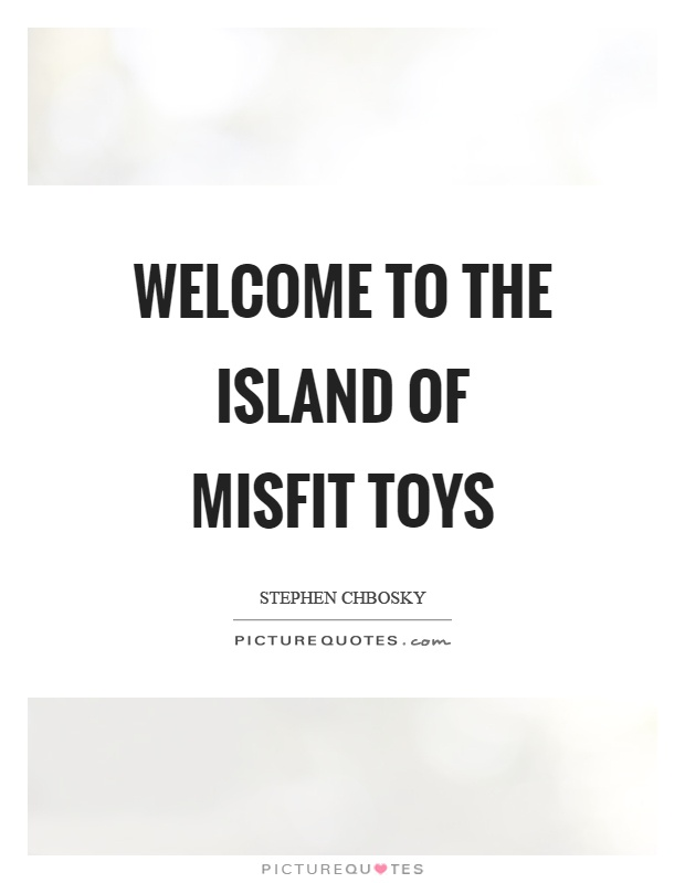 Island Of Misfit Toys Quotes 53