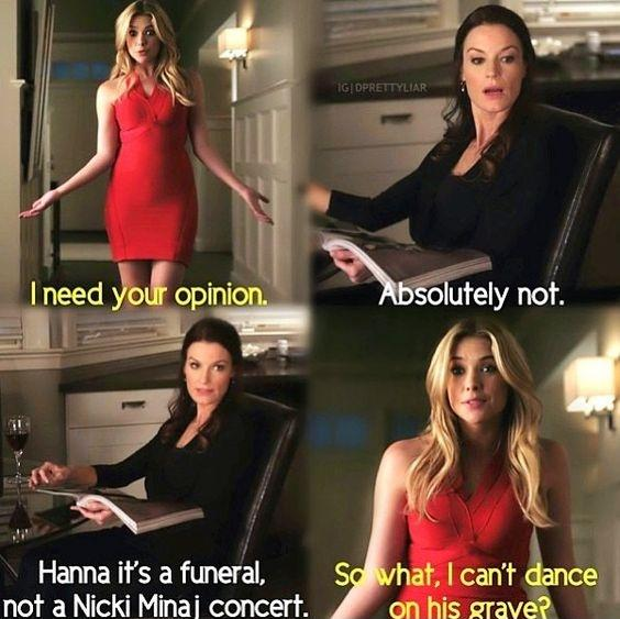 I need your opinion. Absolutely not. Hanna it's a funeral, not a Nicki Minaj concert. So what, I can't dance on his grave? Picture Quote #1