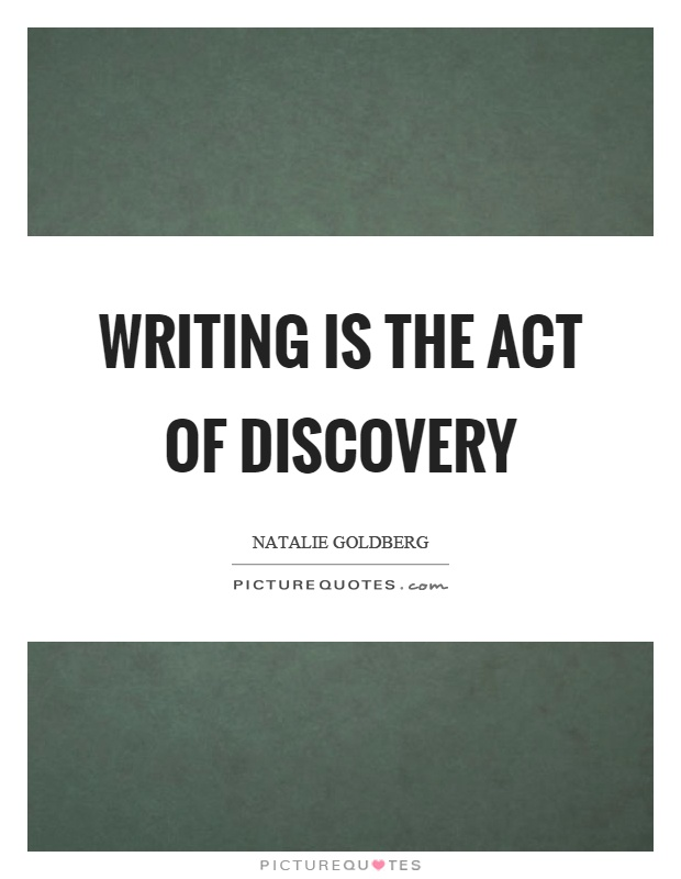 Writing is the act of discovery Picture Quote #1