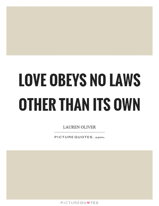 Love obeys no laws other than its own Picture Quote #1