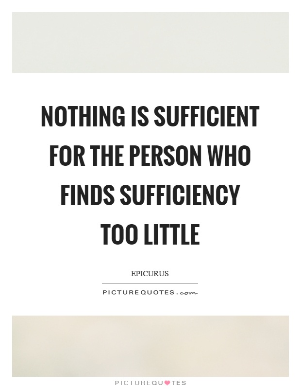 Nothing is sufficient for the person who finds sufficiency too little Picture Quote #1