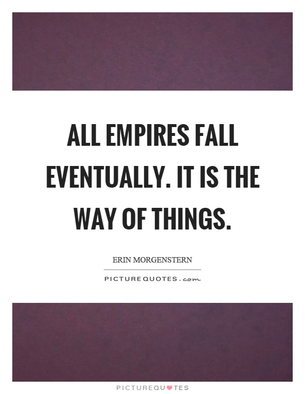 All empires fall eventually. It is the way of things Picture Quote #1
