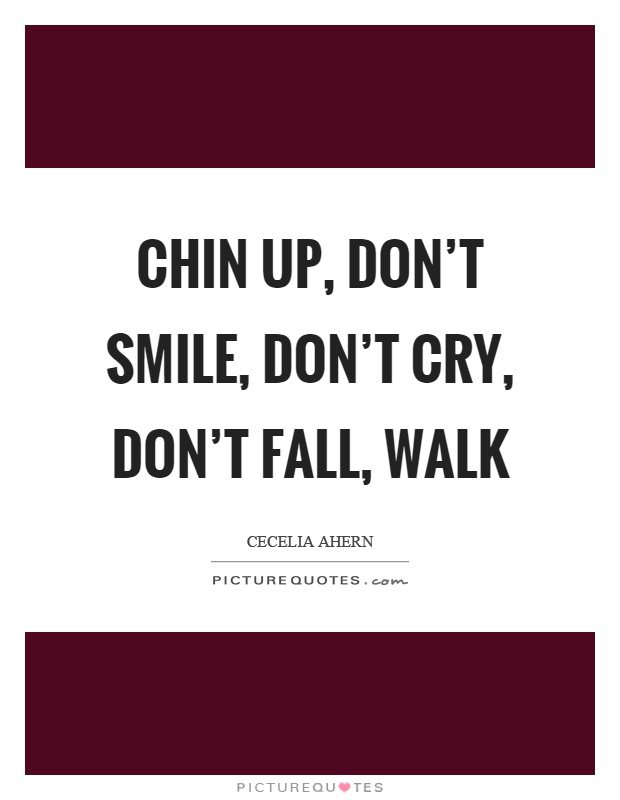 Chin up, don't smile, don't cry, don't fall, walk Picture Quote #1