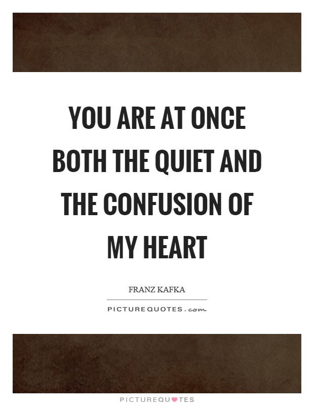 You are at once both the quiet and the confusion of my heart Picture Quote #1
