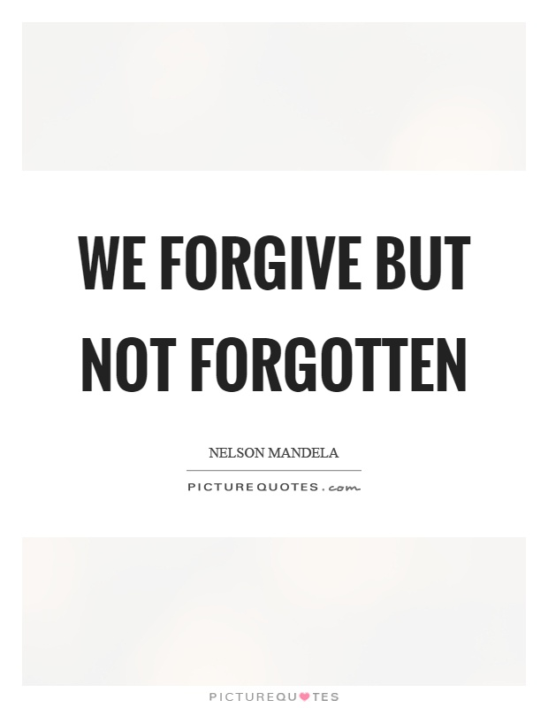 We forgive but not forgotten Picture Quote #1