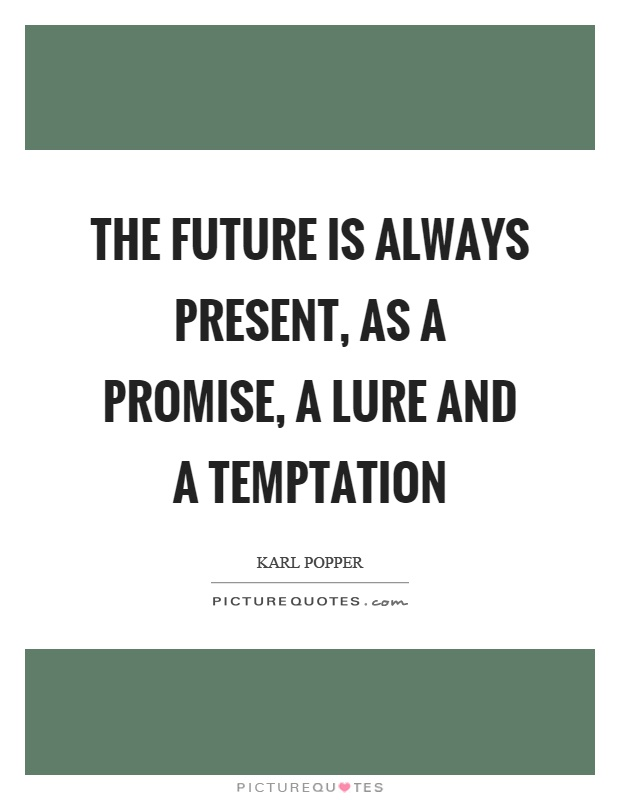 The future is always present, as a promise, a lure and a temptation Picture Quote #1