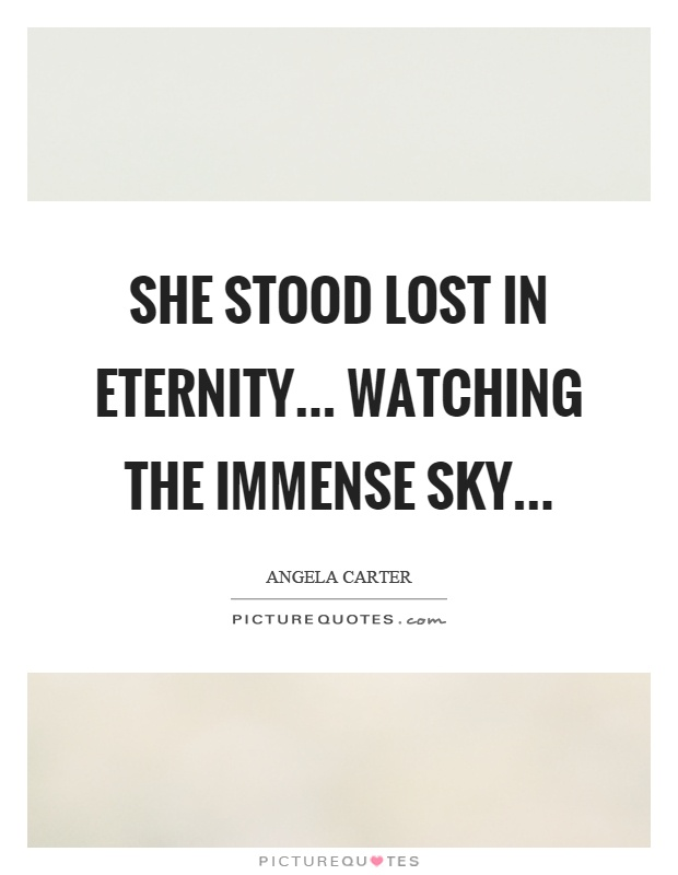 She stood lost in eternity... watching the immense sky Picture Quote #1