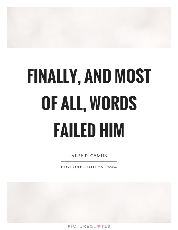 Finally, and most of all, words failed him Picture Quote #1