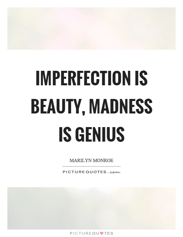 Imperfection is beauty, madness is genius Picture Quote #1