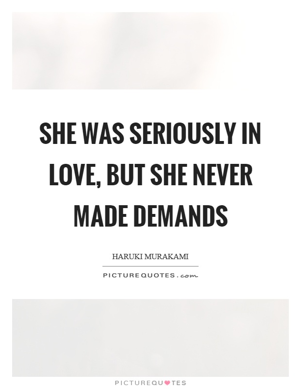 She was seriously in love, but she never made demands Picture Quote #1