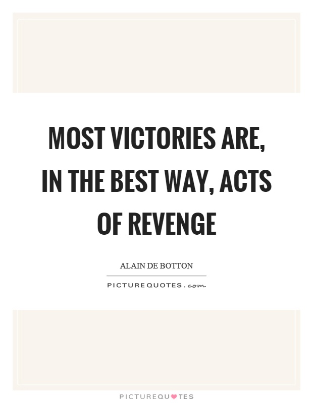 Most victories are, in the best way, acts of revenge Picture Quote #1