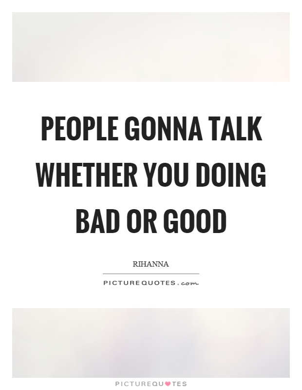 People gonna talk whether you doing bad or good Picture Quote #1