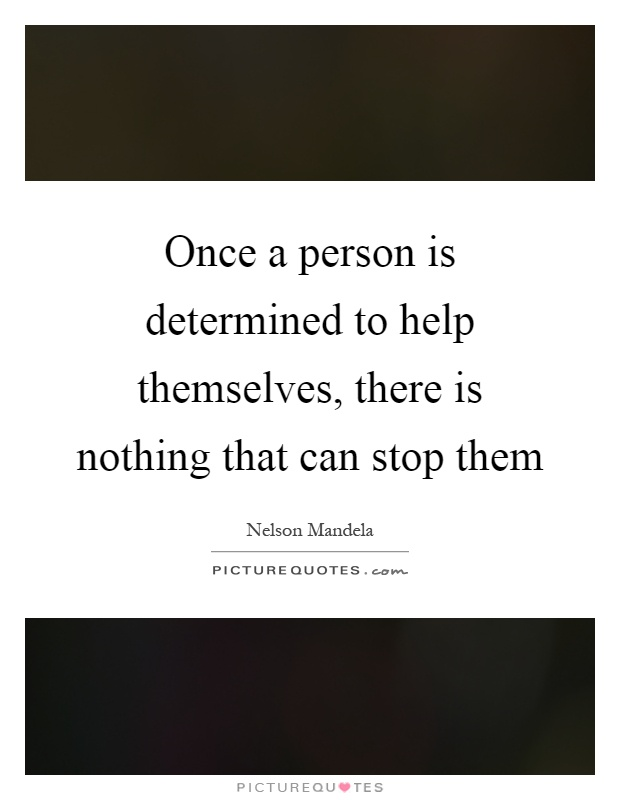 Once a person is determined to help themselves, there is nothing that can stop them Picture Quote #1