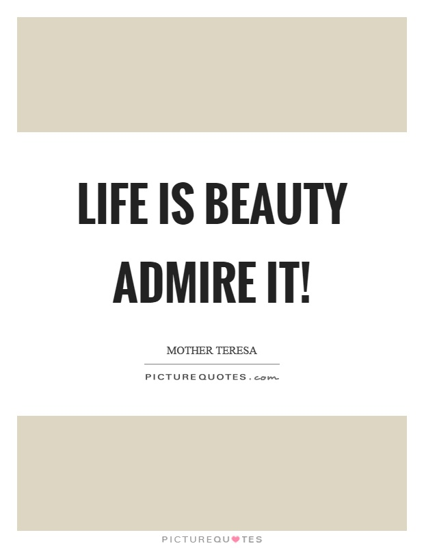 Life is beauty admire it! Picture Quote #1