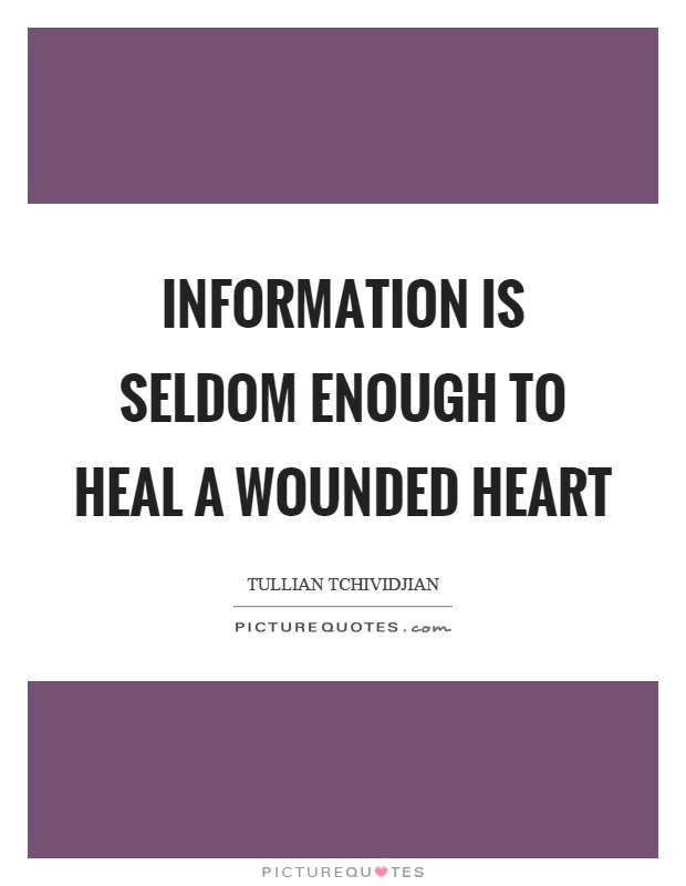 Information is seldom enough to heal a wounded heart Picture Quote #1