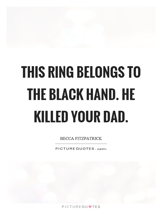 This ring belongs to the black hand. He killed your dad Picture Quote #1