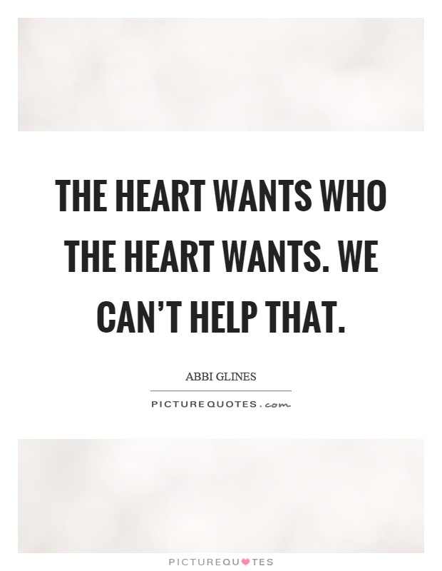 The heart wants who the heart wants. We can't help that Picture Quote #1