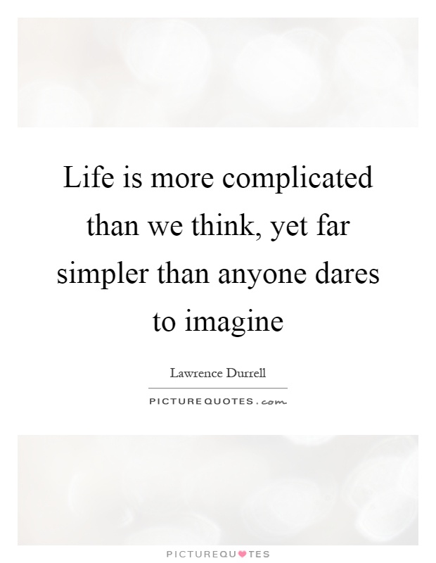 Life is more complicated than we think, yet far simpler than anyone dares to imagine Picture Quote #1