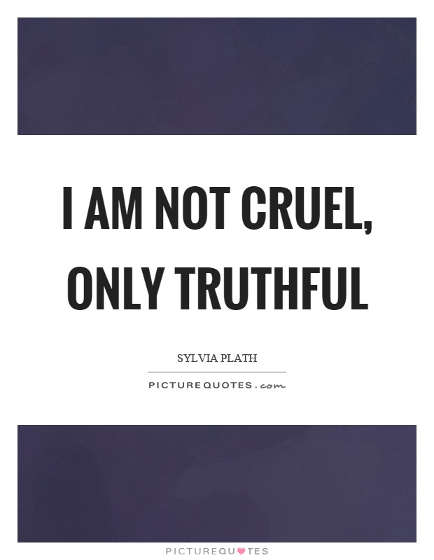 I am not cruel, only truthful Picture Quote #1
