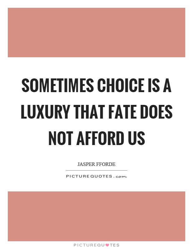Sometimes choice is a luxury that fate does not afford us Picture Quote #1