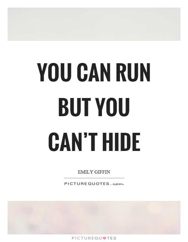 You can run but you can't hide Picture Quote #1