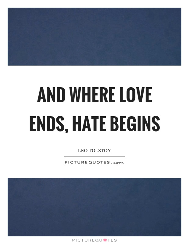 And where love ends, hate begins Picture Quote #1