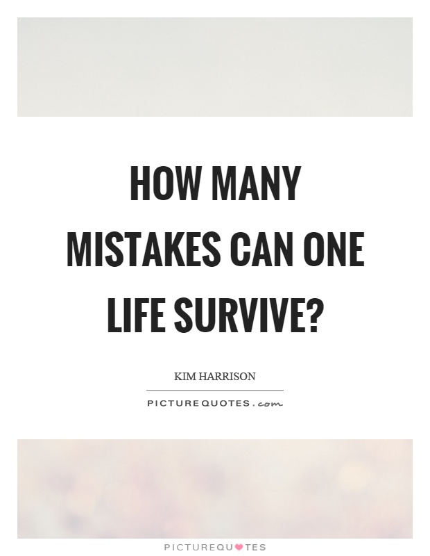 How many mistakes can one life survive? Picture Quote #1
