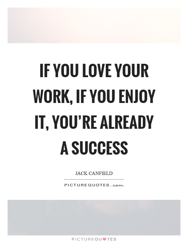 If you love your work, if you enjoy it, you're already a success Picture Quote #1