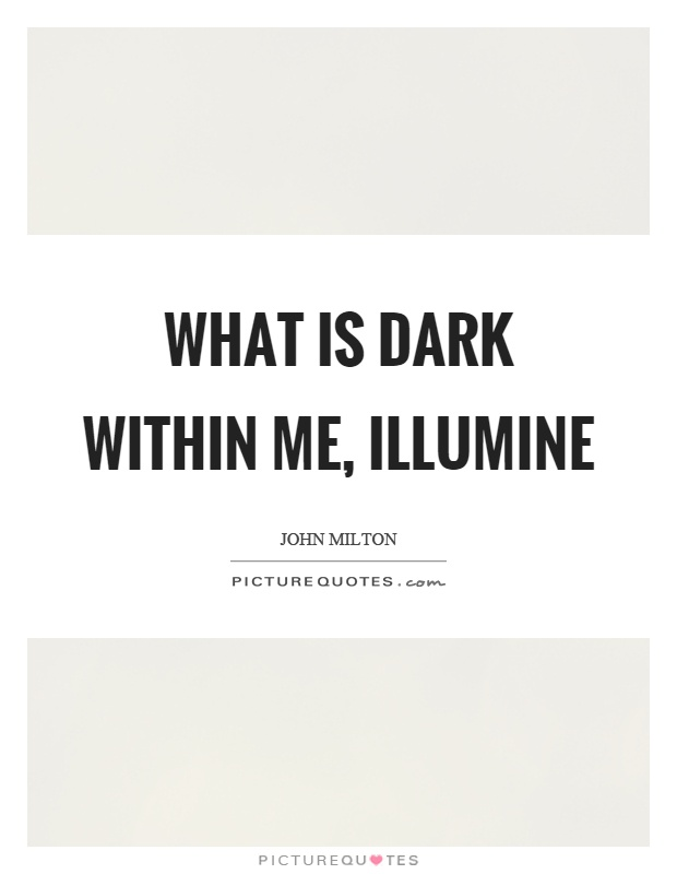 What is dark within me, illumine Picture Quote #1