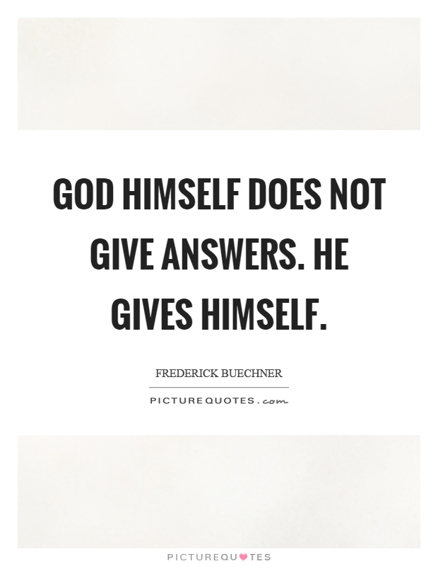 God himself does not give answers. He gives himself Picture Quote #1