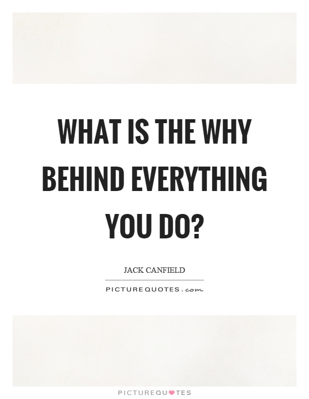 What is the why behind everything you do? Picture Quote #1