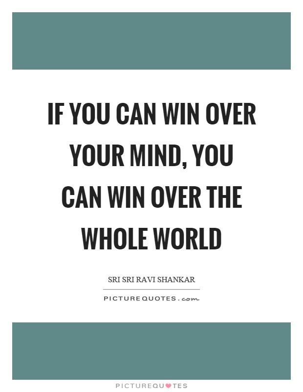 If you can win over your mind, you can win over the whole world Picture Quote #1