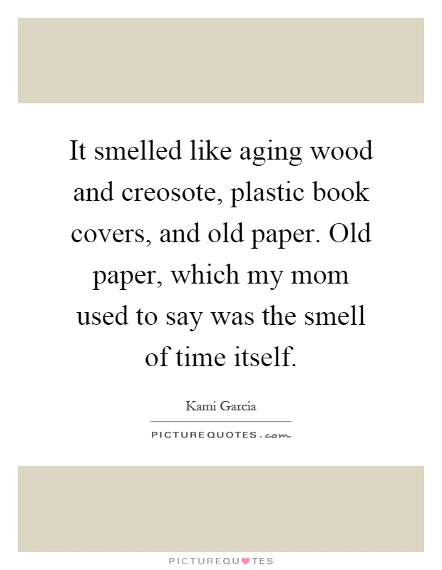 Book Cover Paper Quotes : It smelled like aging wood and creosote plastic book