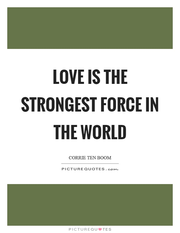 Love is the strongest force in the world Picture Quote #1
