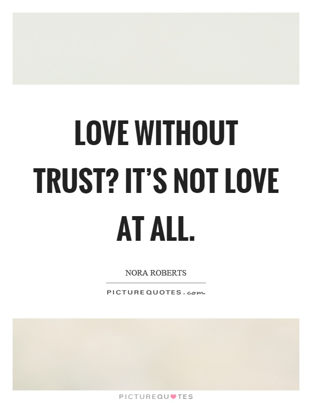 Love Without Trust? Itu0027s Not Love At All Picture Quote #1