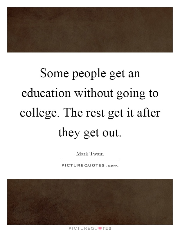 Some people get an education without going to college. The rest get it after they get out Picture Quote #1