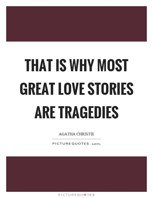 That is why most great love stories are tragedies Picture Quote #1