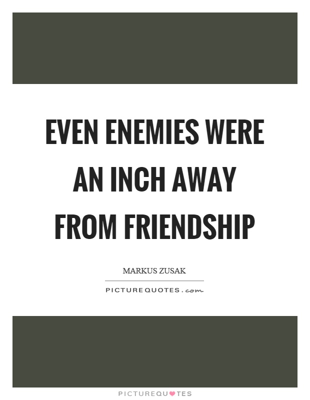 Even enemies were an inch away from friendship Picture Quote #1