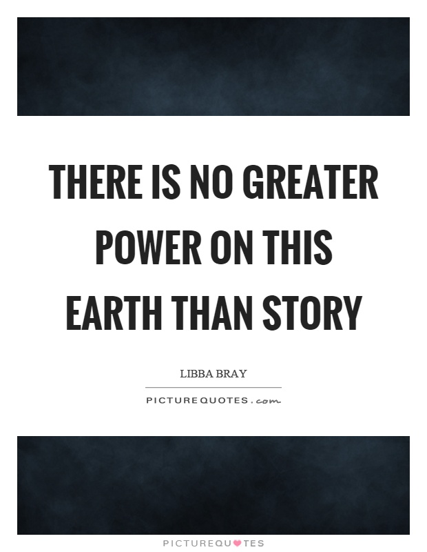 There is no greater power on this earth than story Picture Quote #1
