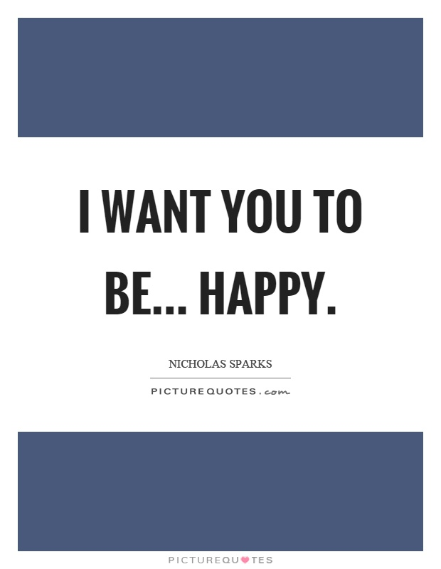Wanna Be With You Quotes: I Want You To Be... Happy