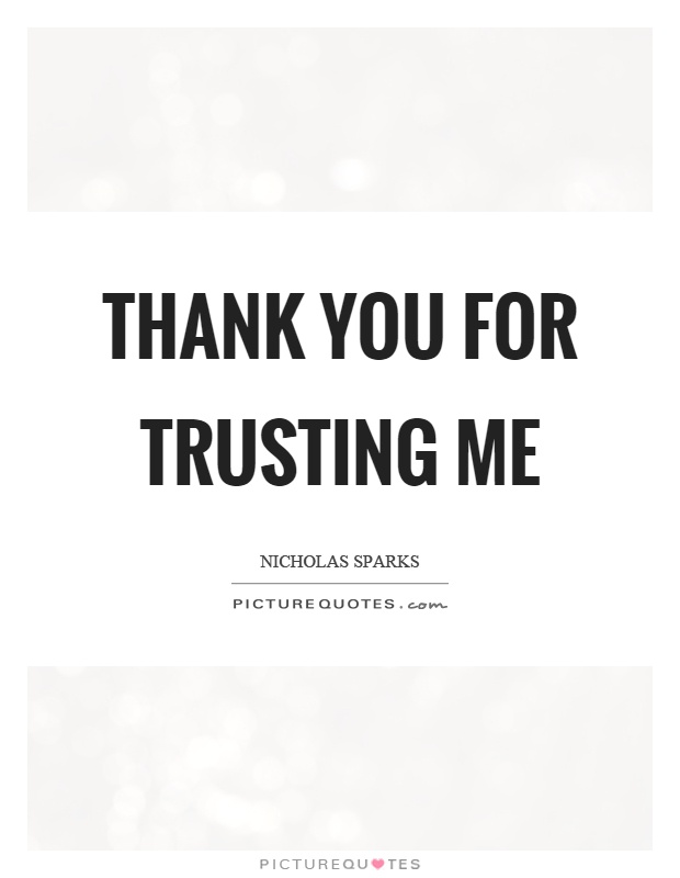 Thank you for trusting me Picture Quote #1