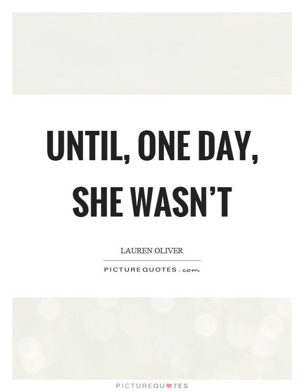 Until, one day, she wasn\'t | Picture Quotes