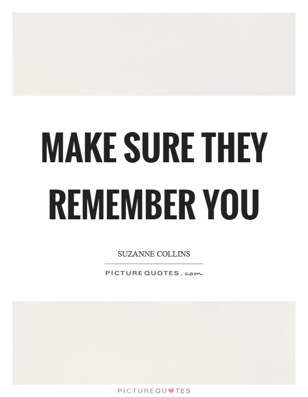 Make sure they remember you Picture Quote #1