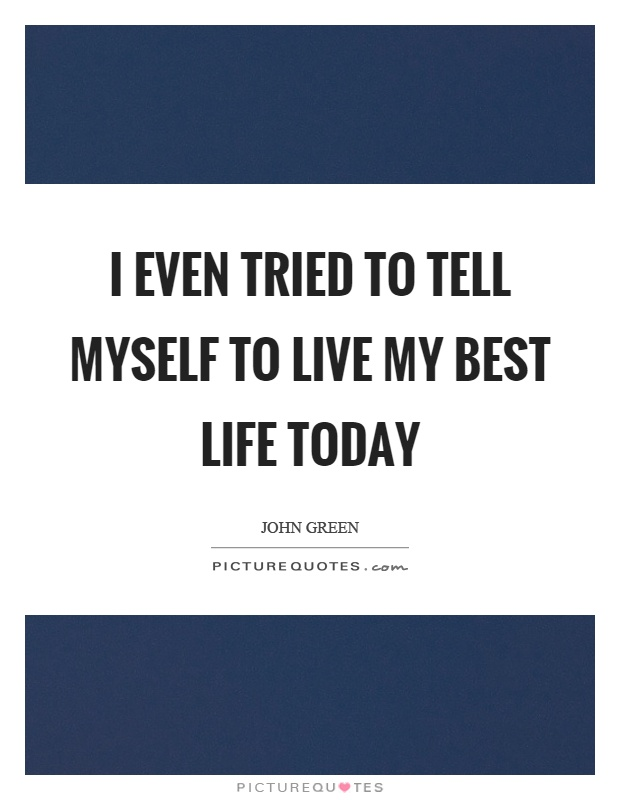 I even tried to tell myself to live my best life today Picture Quote #1