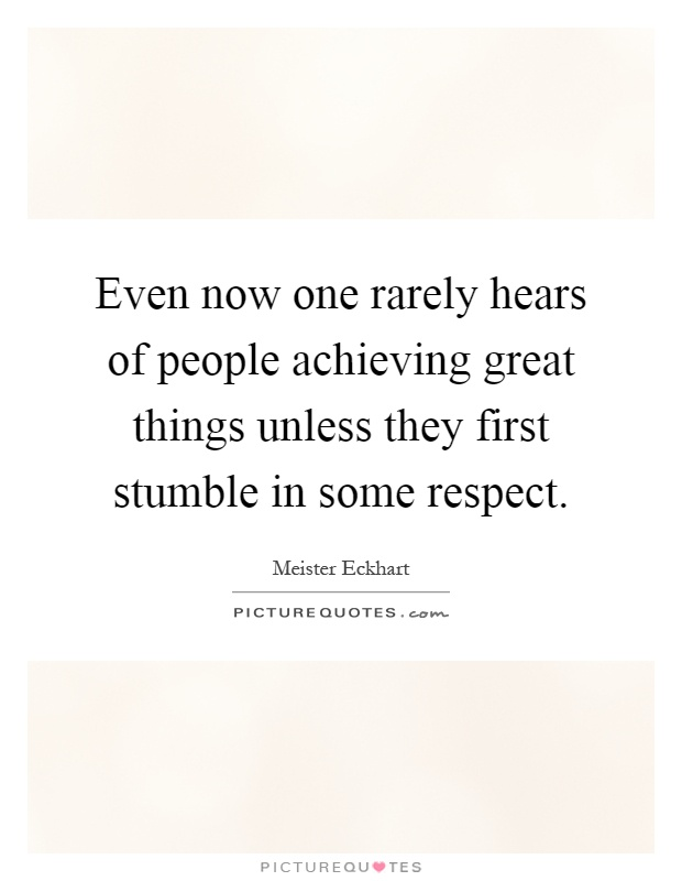 Even now one rarely hears of people achieving great things unless they first stumble in some respect Picture Quote #1