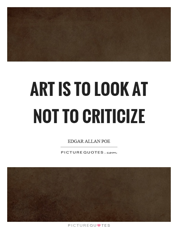 Art is to look at not to criticize Picture Quote #1