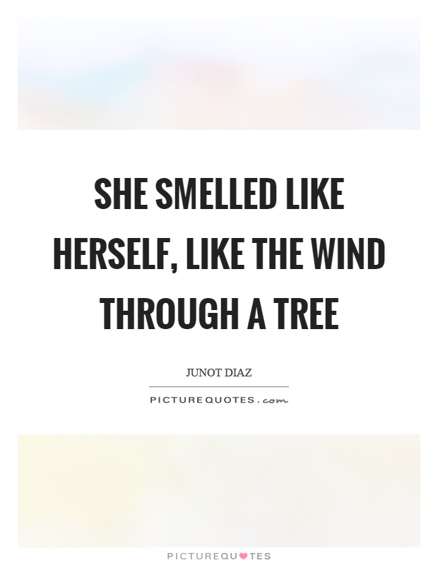 She smelled like herself, like the wind through a tree Picture Quote #1